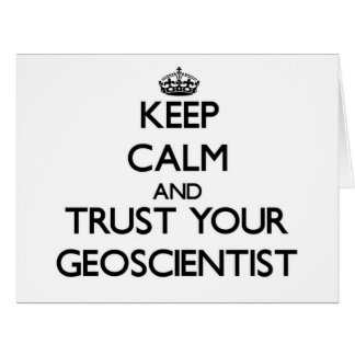 Keep Calm and Trust Your Geoscientist Card