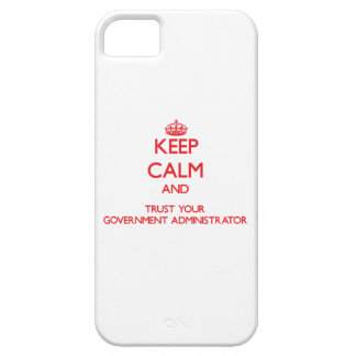Keep Calm and trust your Government Administrator iPhone 5 Cases