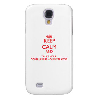 Keep Calm and trust your Government Administrator Galaxy S4 Cases