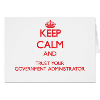 Keep Calm and Trust Your Government Administrator Greeting Card