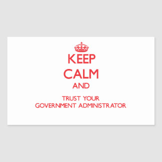 Keep Calm and Trust Your Government Administrator Sticker