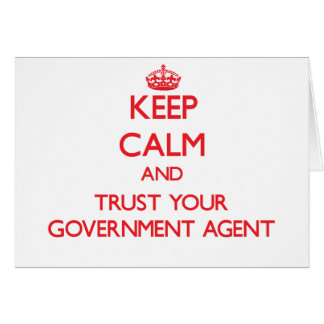 Keep Calm and Trust Your Government Agent Greeting Card
