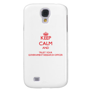 Keep Calm and trust your Government Research Offic Galaxy S4 Covers