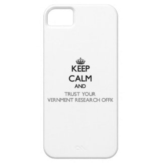 Keep Calm and Trust Your Government Research Offic iPhone 5 Cases