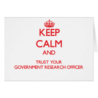 Keep Calm and Trust Your Government Research Offic Greeting Card