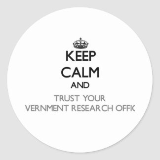Keep Calm and Trust Your Government Research Offic Round Stickers