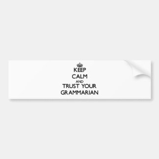 Keep Calm and Trust Your Grammarian Car Bumper Sticker