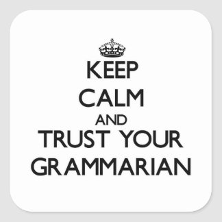 Keep Calm and Trust Your Grammarian Square Sticker
