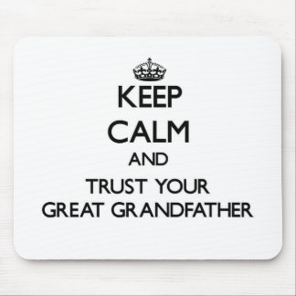 Keep Calm and Trust your Great Grandfather Mousepads