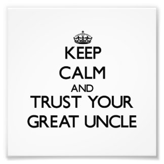 Keep Calm and Trust  your Great Uncle Photo Art