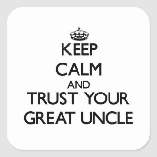 Keep Calm and Trust  your Great Uncle Square Sticker
