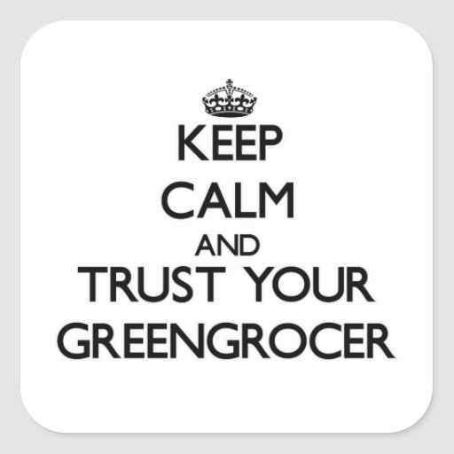 Keep Calm and Trust Your Greengrocer Sticker