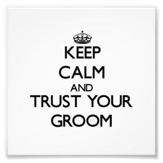 Keep Calm and Trust  your Groom Photo Art