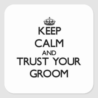 Keep Calm and Trust  your Groom Square Sticker