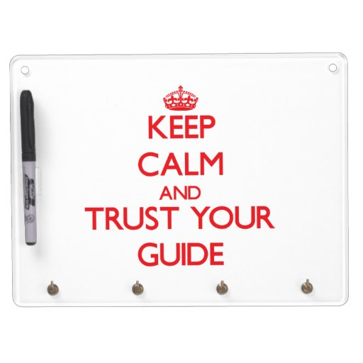 Keep Calm and Trust Your Guide Dry Erase Board