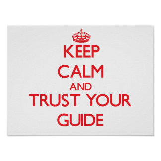 Keep Calm and Trust Your Guide Posters