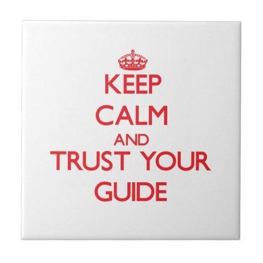 Keep Calm and Trust Your Guide Ceramic Tiles