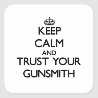 Keep Calm and Trust Your Gunsmith Square Sticker