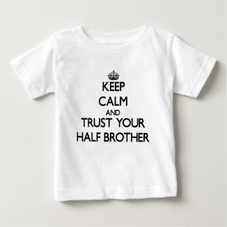 Keep Calm and Trust  your Half-Brother Infant T-shirt