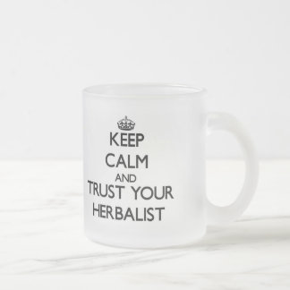 Keep Calm and Trust Your Herbalist 10 Oz Frosted Glass Coffee Mug