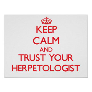 Keep Calm and Trust Your Herpetologist Print