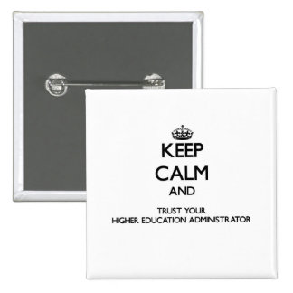 Keep Calm and Trust Your Higher Education Administ 2 Inch Square Button
