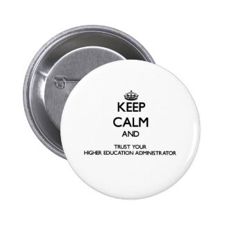 Keep Calm and Trust Your Higher Education Administ Pinback Buttons