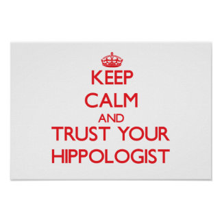 Keep Calm and Trust Your Hippologist Posters