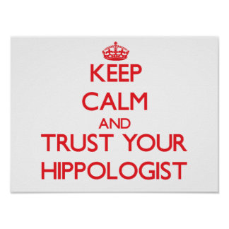 Keep Calm and Trust Your Hippologist Poster