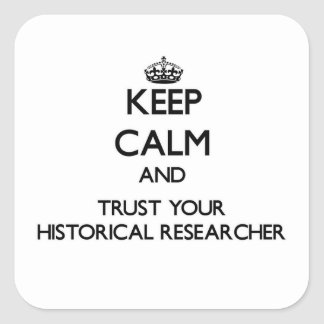 Keep Calm and Trust Your Historical Researcher Square Sticker