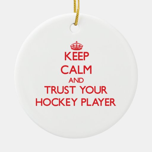 Keep Calm and Trust Your Hockey Player Christmas Ornaments