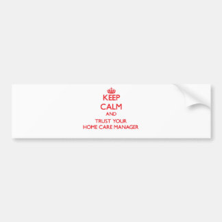 Keep Calm and Trust Your Home Care Manager Car Bumper Sticker