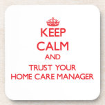 Keep Calm and Trust Your Home Care Manager Drink Coaster