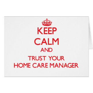 Keep Calm and Trust Your Home Care Manager Greeting Card