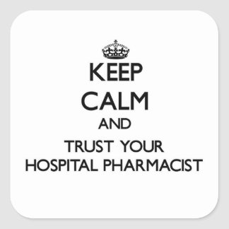 Keep Calm and Trust Your Hospital Pharmacist Square Sticker