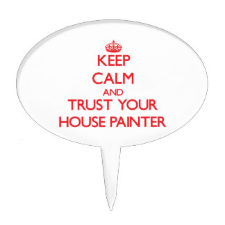 Keep Calm and Trust Your House Painter Cake Topper