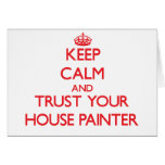 Keep Calm and Trust Your House Painter Greeting Card
