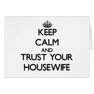 Keep Calm and Trust Your Housewife Greeting Card
