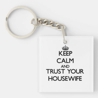 Keep Calm and Trust Your Housewife Single-Sided Square Acrylic Keychain