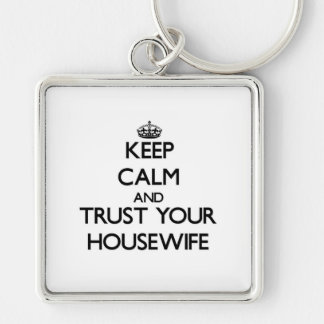 Keep Calm and Trust Your Housewife Silver-Colored Square Keychain