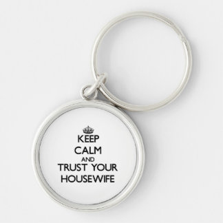 Keep Calm and Trust Your Housewife Silver-Colored Round Keychain
