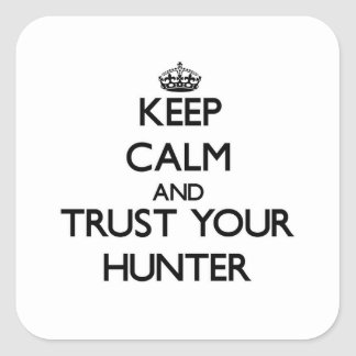 Keep Calm and Trust Your Hunter Square Sticker