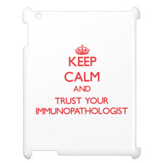 Keep Calm and trust your Immunopathologist Case For The iPad