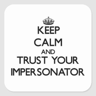 Keep Calm and Trust Your Impersonator Square Sticker