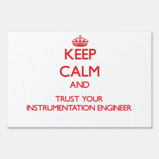 Keep Calm and Trust Your Instrumentation Engineer Lawn Sign