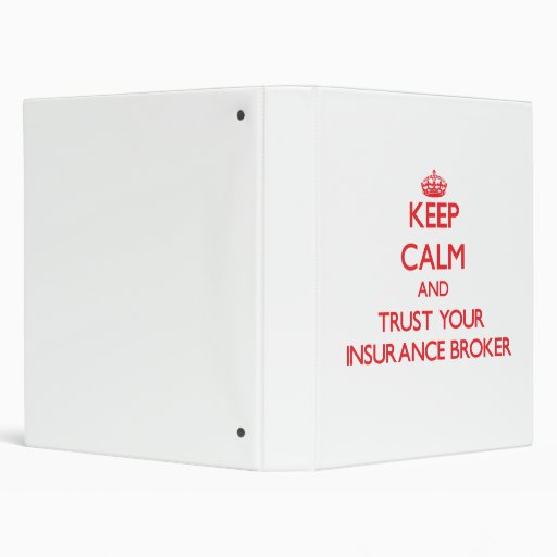Keep Calm and Trust Your Insurance Broker 3 Ring Binders