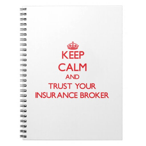 Keep Calm and Trust Your Insurance Broker Spiral Notebook