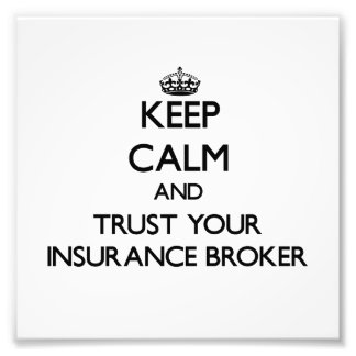Keep Calm and Trust Your Insurance Broker Photographic Print