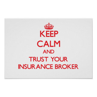 Keep Calm and Trust Your Insurance Broker Posters