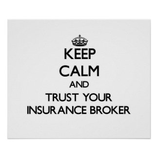 Keep Calm and Trust Your Insurance Broker Poster